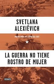 la guerra no tiene rostro de mujer svetlana alexievich
