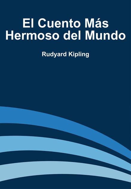 tablero Insatisfactorio Experimentar  El cuento más hermoso del mundo, de Rudyard Kipling – La vida infinita  (Libros y Lecturas)